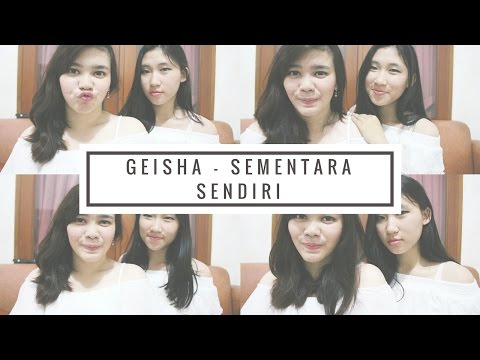 Geisha - Sementara Sendiri (Cover by Jesslyn and Felicia) ( Ost. SINGLE)