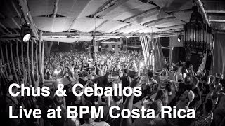 Chus & Ceballos @ BPM Costa Rica Full Set