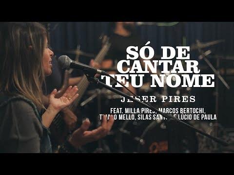 Só de Cantar Teu Nome - Jeser Pires (Feat. Milla, Bertochi, Thiago Mello, Silas e Lucio de Paula)