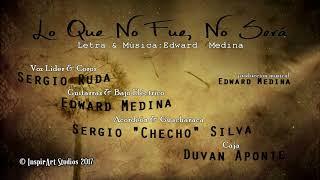 """Lo Que No Fue, No Será - Edward Medina Ft. Sergio Ruda & Sergio """"Checho"""" Silva"""