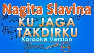 Nagita Slavina Ku Jaga Takdirku Karaoke Lirik Tanpa Vokal by GMusic.mp3