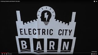 Fostering Creativity with Electric City Barn