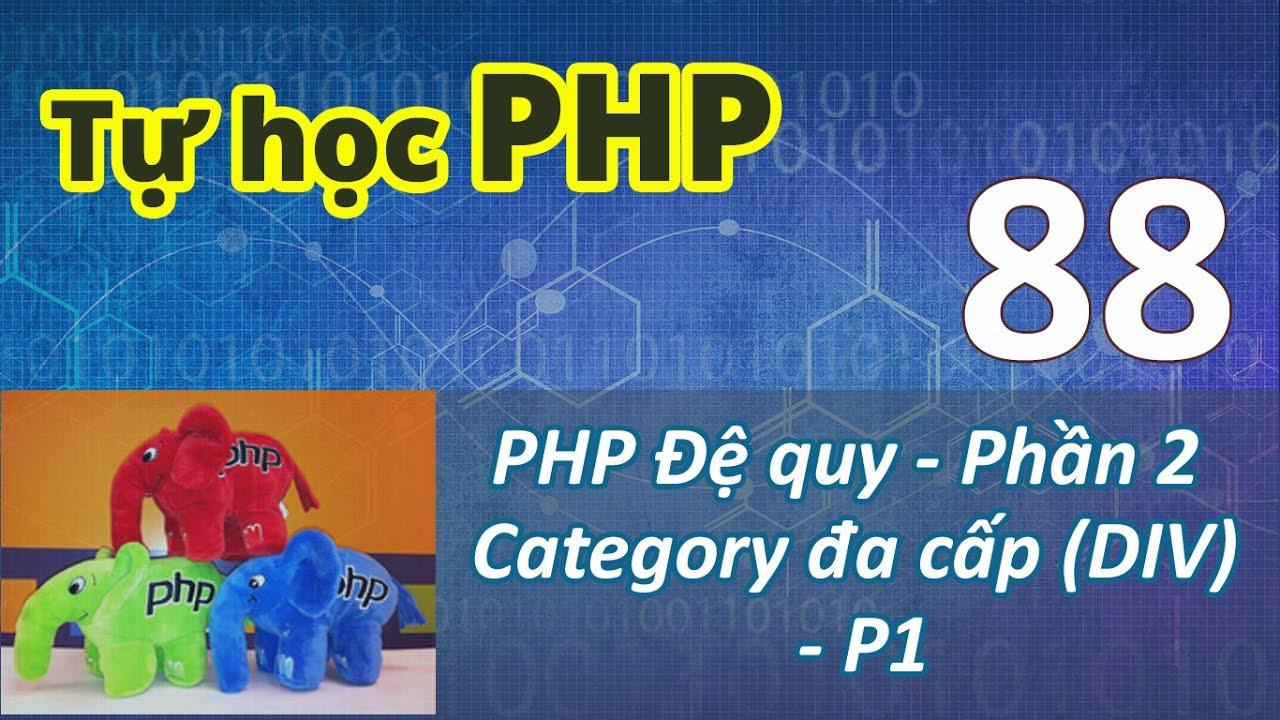Tự học PHP - Bài 88 Kỹ thuật đệ quy - Phần 2 Category đa cấp dùng DIV 01