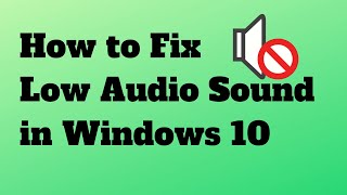 How to Fix Low Audio in Windows 10