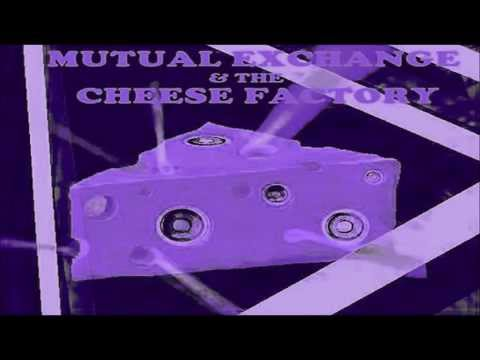 Mutual Exchange - The Cheese Factory