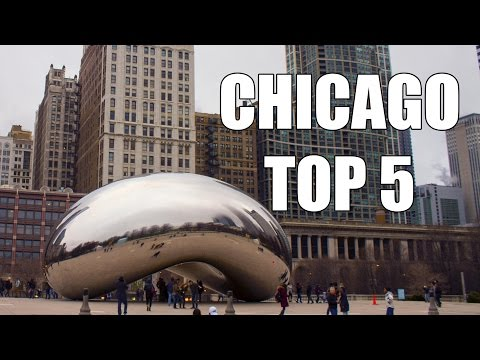 Chicago Top 5 - Places To Visit