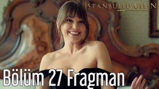 İstanbullu Gelin 27. Bölüm Fragman