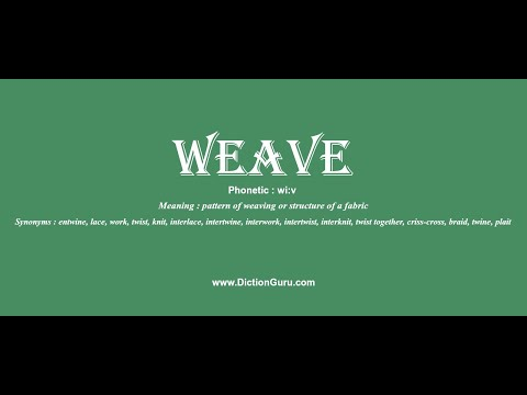 weave: Pronounce weave with Phonetic, Synonyms and Examples