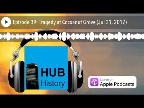 Episode 39: Tragedy at Cocoanut Grove (Jul 31, 2017)