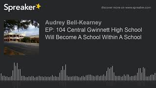 EP: 104 Central Gwinnett High School Will Become A School Within A School