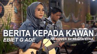 BERITA KEPADA KAWAN - EBIET G ADE ( LIVE COVER BY REGITA ECHA )