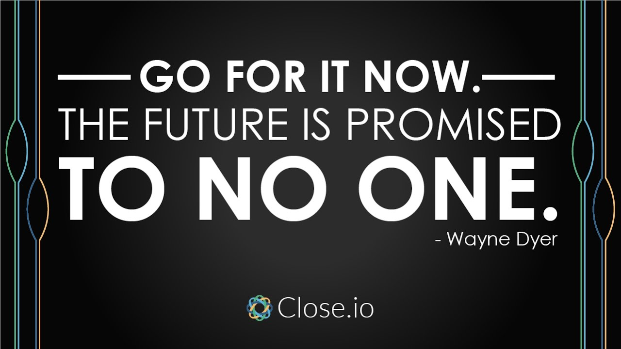 The Future Is Now Quote Sales Motivation Quote Go For It Nowthe Future Is Promised To