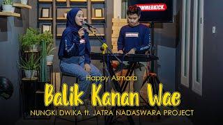 Download Balik Kanan Wae - Happy Asmara ( Nungki Dwika ft. Jatra Nadaswara Project Cover )