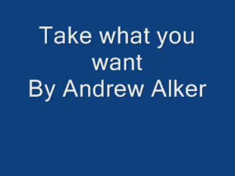 Take what you want - Andrew Alker