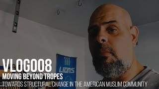 VLOG008 - Moving Beyond Tropes: Towards Structural Change in the American Muslim Community