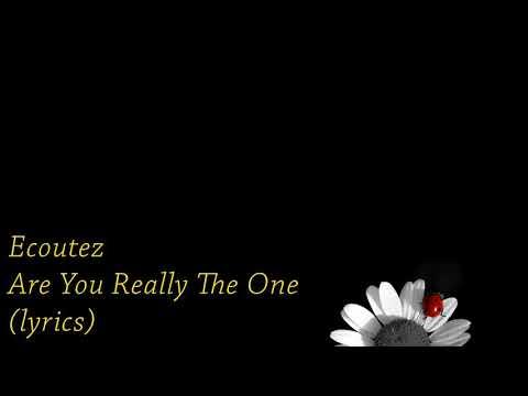 Download lagu Ecoutez - Are You Really the One (lyrics) terbaik