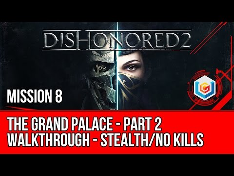 Dishonored 2 Walkthrough Mission 8 - The Grand Palace - Part 2 (Emily / Stealth / No Kills)