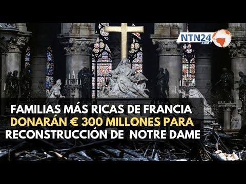 Las dos familias más ricas de Francia donarán € 300 millones para restauración de Notre Dame