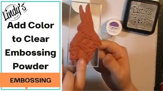 From Clear Embossing Powder to Magical Embossing Powder