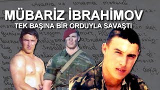 TARİHİN GÖRDÜĞÜ EN İYİ SAVAŞÇILARDAN BİRİ | Mübariz İbrahimov