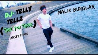 DJ Telly Tellz - Take You There (Jersey Remix) Malik Burglar