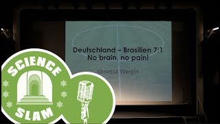 Deutschland Brasilien 7:1: No brain, no pain! (Vanessa Wergin - Science Slam)