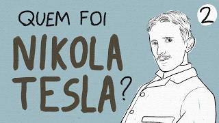 Quem Foi Nikola Tesla? (Parte 2)   Ep. 62