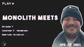 Monolith Meets Jonathan P Henderson (American Columnist)