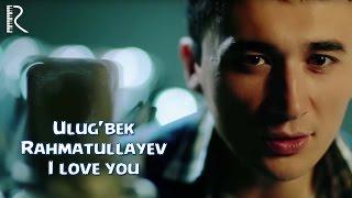 Ulug'bek Rahmatullayev   Улугбек Рахматуллаев - I love you