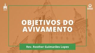 Objetivos do Avivamento - Rev. Rosther Guimarães Lopes - Conexão com Deus - 08/02/2021