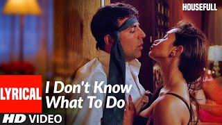 Lyrical: I Don't Know What To Do | Housefull | Akshay Kumar | Shabbir Kumar, Sunidhi Chauhan