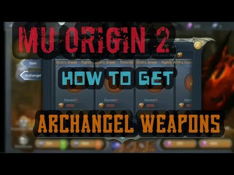 MU ORIGIN 2: HOW TO GET ARCHANGEL WEAPONS