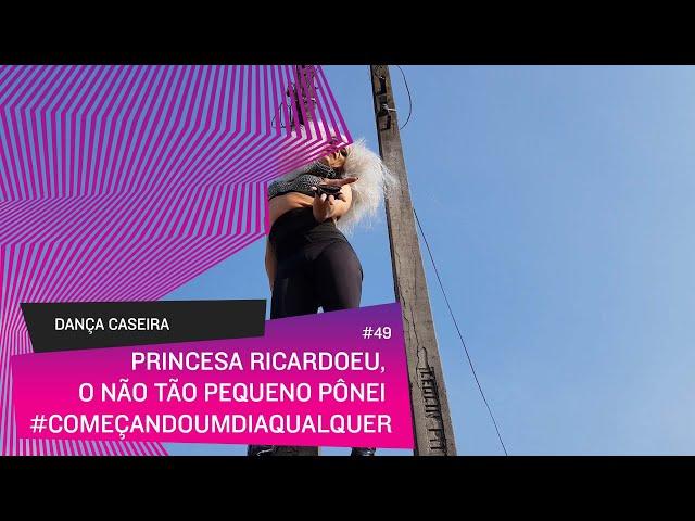 Dança Caseira: Princesa (ep 49) -  eu, o nem tão pequeno pônei #começandoumdiaqualquer