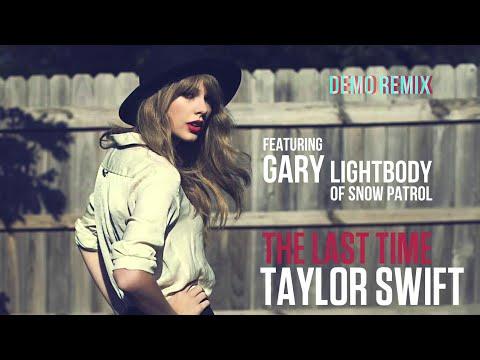 The Last Time - Taylor Swift ft. Gary Lightbody of Snow Patrol (Demo Remix)