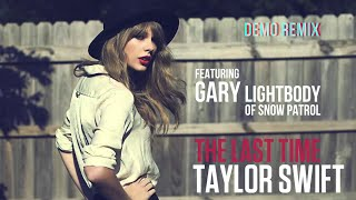 The Last Time - Taylor Swift ft. Gary Lightbody of Snow Patrol (Demo Remix)