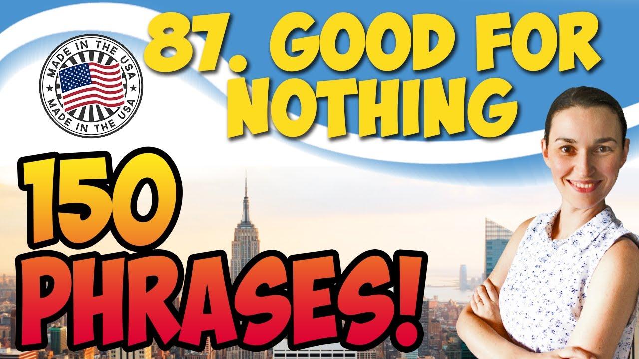 #87 Good for nothing  150 английских фраз и идиом   OK English
