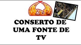 CONSERTO DE UMA FONTE DE TV