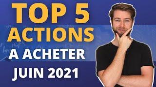 LES 5 MEILLEURES ACTIONS A ACHETER (JUIN 2021)