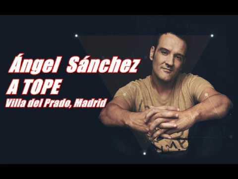 ANGEL SANCHEZ @ A TOPE (Villa del Prado, Madrid)