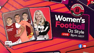 Women's Football Oz Style | LOCKDOWN EDITION | LIVE Thursday 8PM AEDT