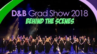 D&B Grad Show 2018: Behind the Scenes!