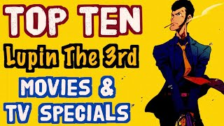 TOP 10 LUPIN THE 3RD MOVIES / TV SPECIALS #YEAROFLUPIN
