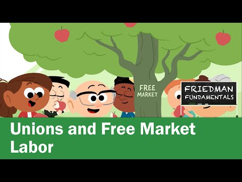 Friedman Fundamentals: Unions And Free Market Labor