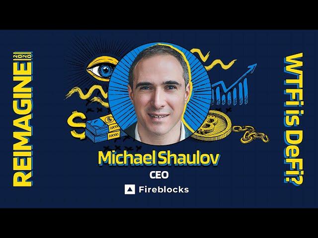 REIMAGINE 2020 v3.0 - Michael Shaulov - Fireblocks - Fool-Proof Transactions