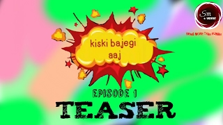 kiski bajegi aaj episode 1 / web series / Official teaser.