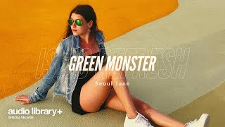 Green monster is so refresh (Free Music) — Seoul June [Audio Library Release]