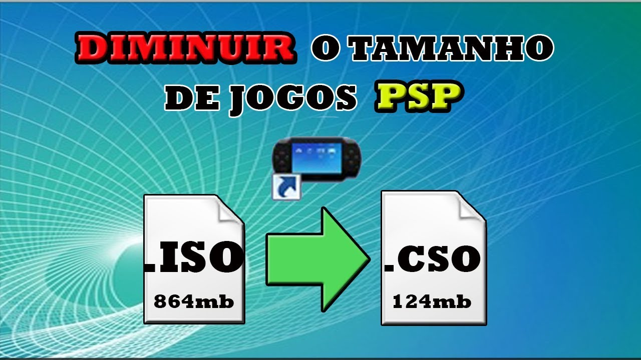 Converter ISO em CSO - diminuir os jogos de psp