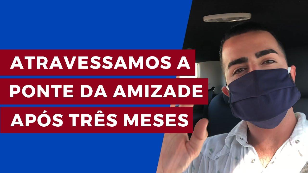 ATRAVESSAMOS A PONTE DA AMIZADE APÓS 3 MESES