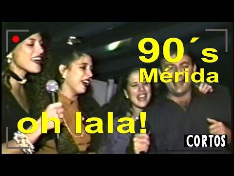 Oh Lala! karaoke Mérida en los 90´s