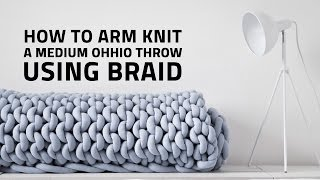 HOW TO ARM KNIT A MEDIUM OHHIO THROW USING BRAID